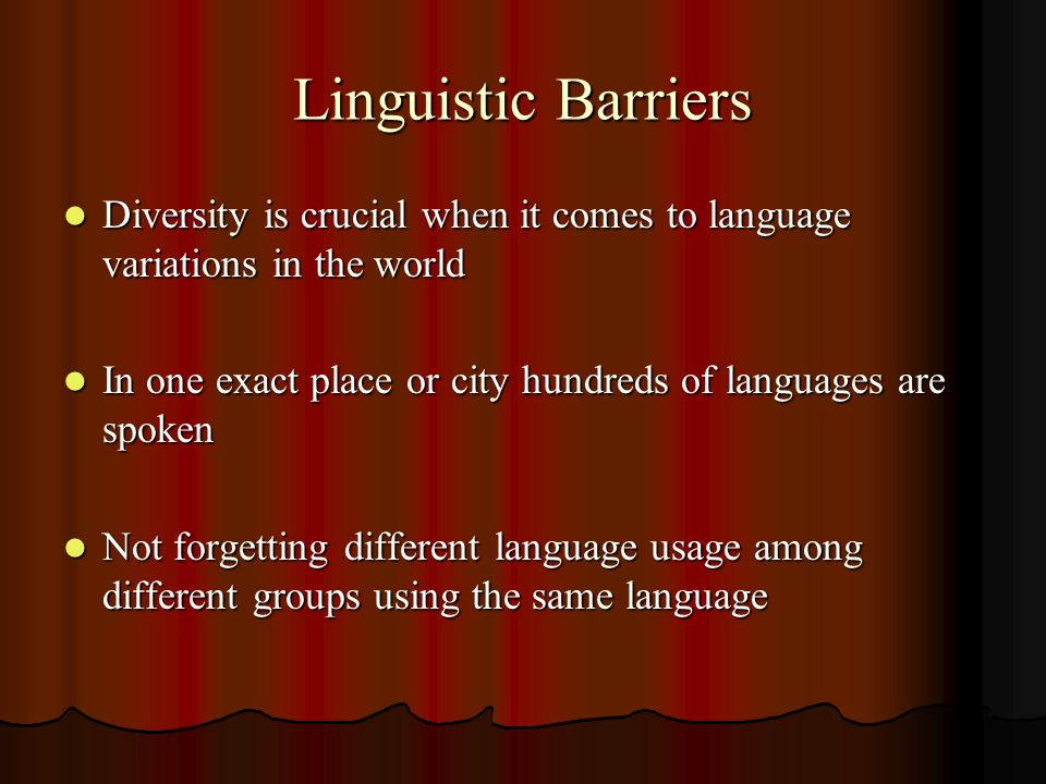 Linguistic Barriers Diversity is crucial when it comes to language variations in the world Diversity is crucial when it comes to language variations i