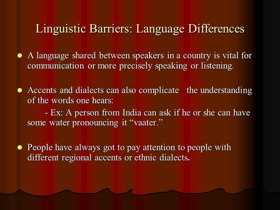 Linguistic Barriers: Language Differences A language shared between speakers in a country is vital for communication or more precisely speaking or lis