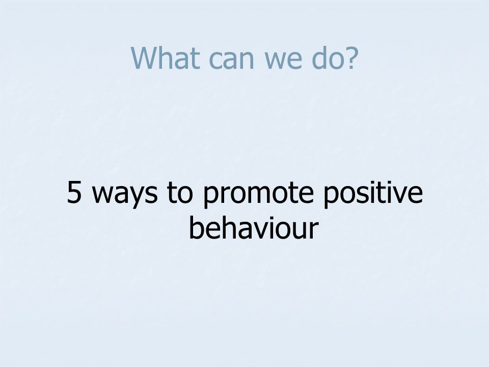 What can we do? 5 ways to promote positive behaviour