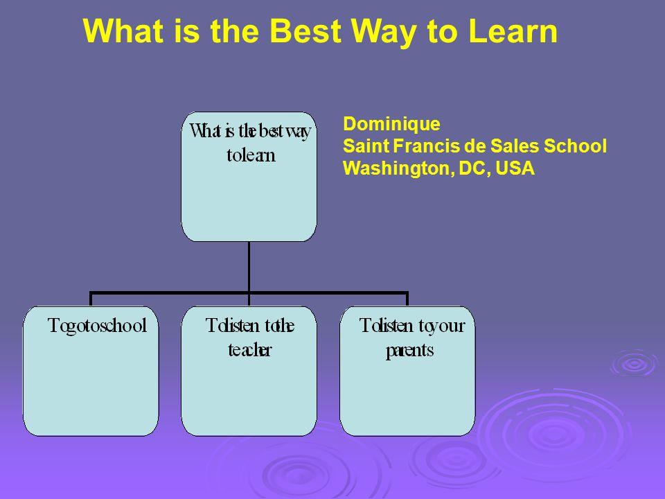 Dominique Saint Francis de Sales School Washington, DC, USA What is the Best Way to Learn