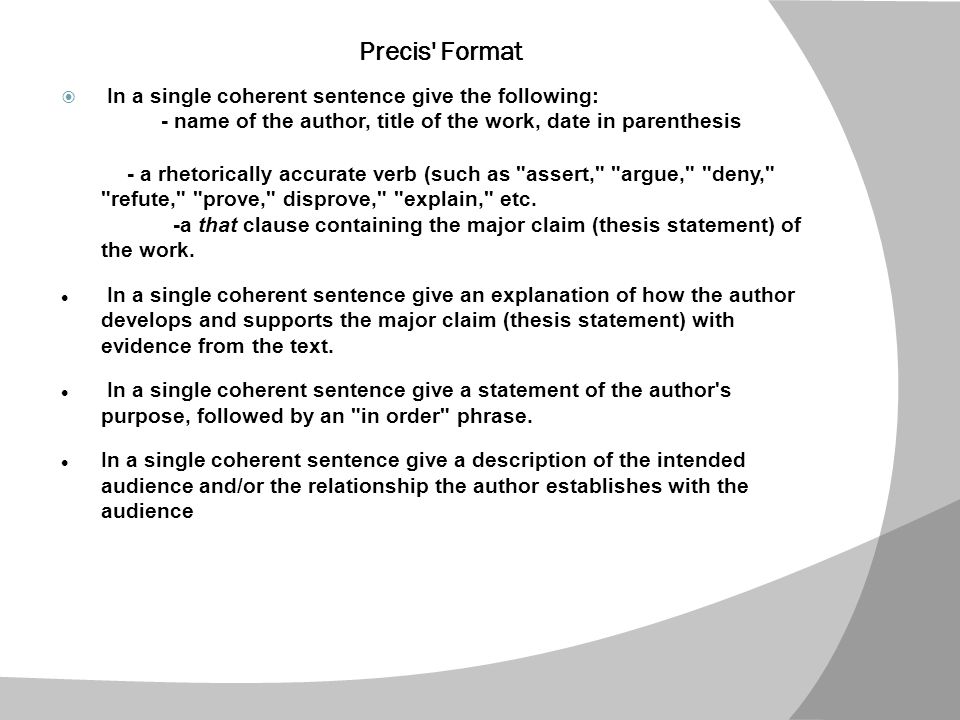 Precis Format  In a single coherent sentence give the following: - name of the author, title of the work, date in parenthesis - a rhetorically accurate verb (such as assert, argue, deny, refute, prove, disprove, explain, etc.
