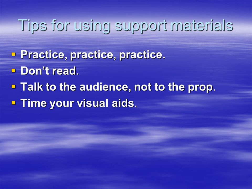 Tips for using support materials  Practice, practice, practice.