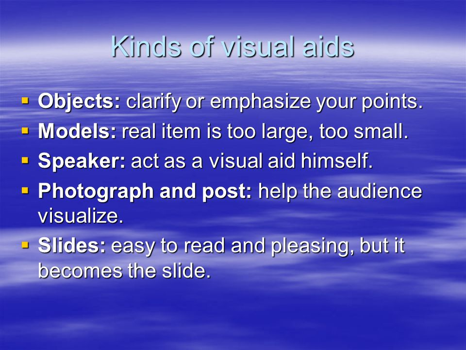 Kinds of visual aids  Objects: clarify or emphasize your points.