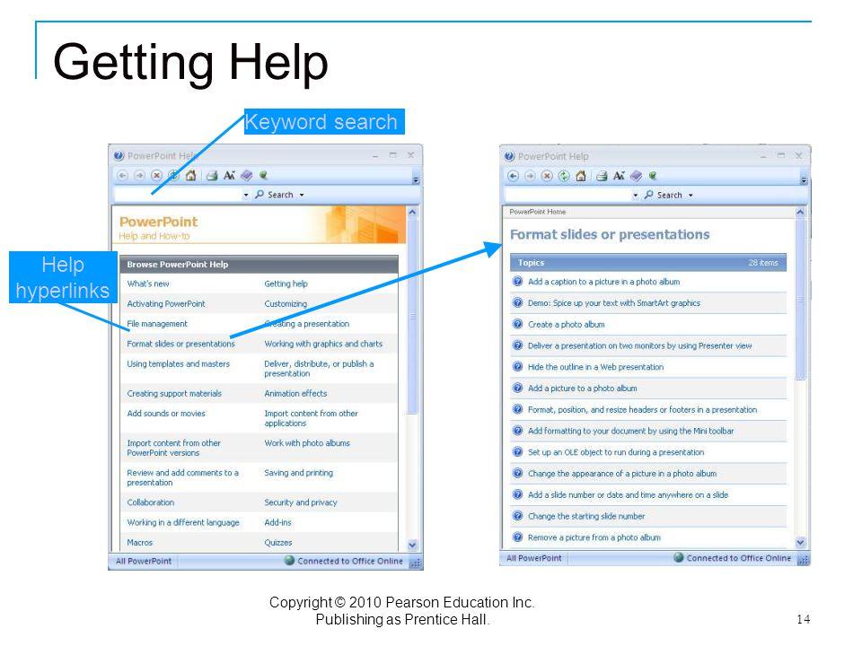 Copyright © 2010 Pearson Education Inc. Publishing as Prentice Hall. 14 Getting Help Keyword search Help hyperlinks