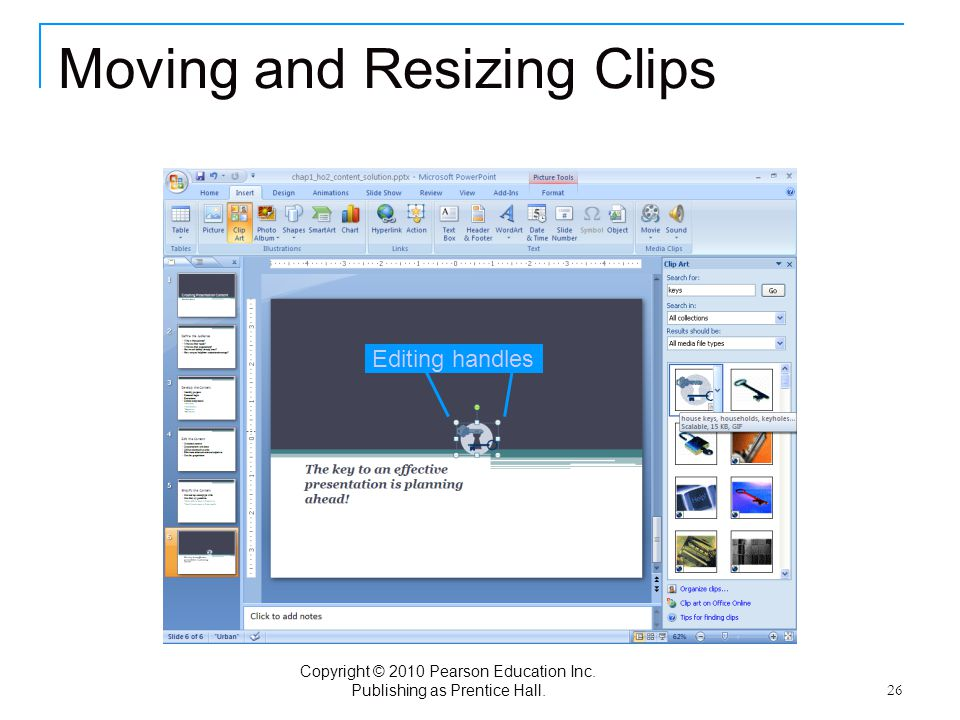 Copyright © 2010 Pearson Education Inc. Publishing as Prentice Hall. 26 Moving and Resizing Clips Editing handles