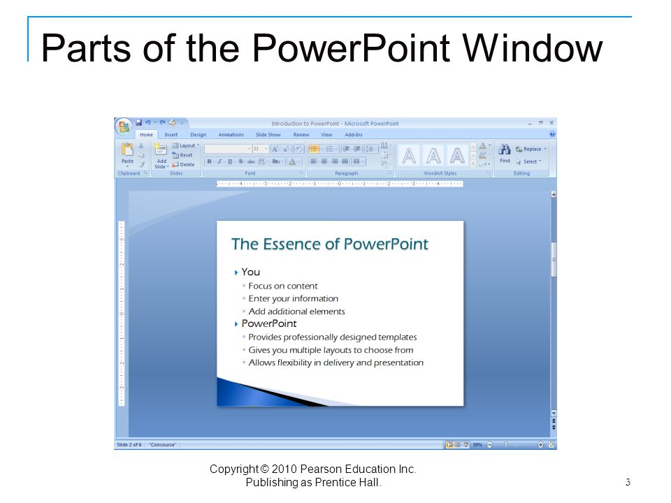 Copyright © 2010 Pearson Education Inc. Publishing as Prentice Hall. 3 Parts of the PowerPoint Window