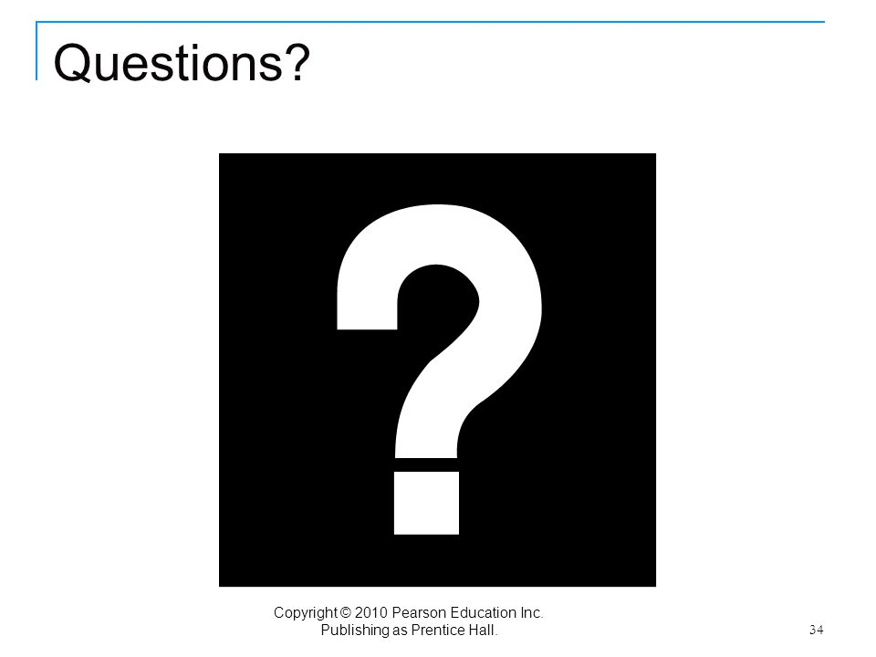 Copyright © 2010 Pearson Education Inc. Publishing as Prentice Hall. 34 Questions?
