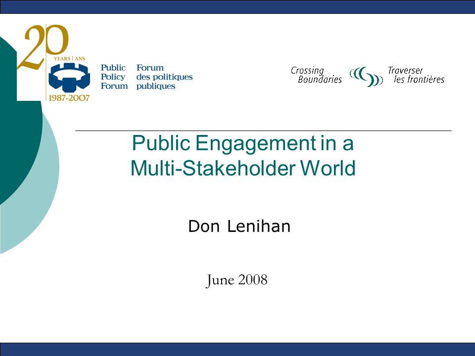 Public Engagement in a Multi-Stakeholder World Don Lenihan June 2008