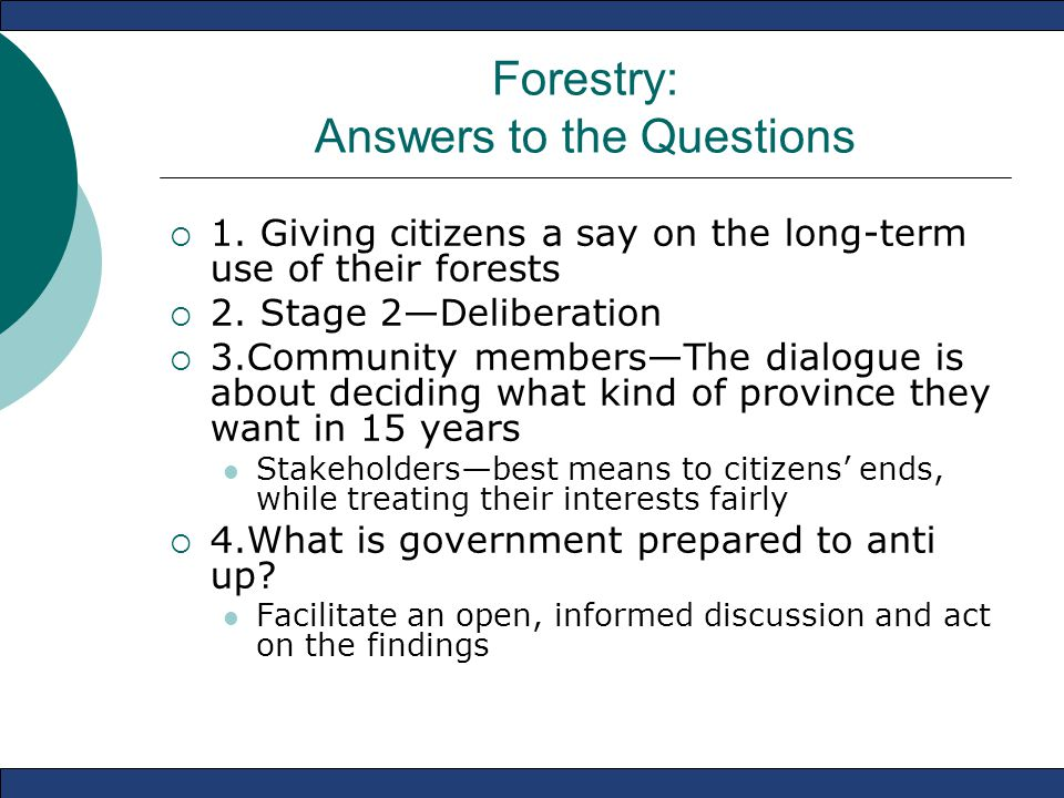Forestry: Answers to the Questions  1. Giving citizens a say on the long-term use of their forests  2. Stage 2—Deliberation  3.Community members—Th