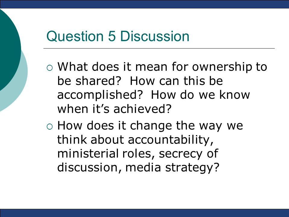 Question 5 Discussion  What does it mean for ownership to be shared? How can this be accomplished? How do we know when it's achieved?  How does it c