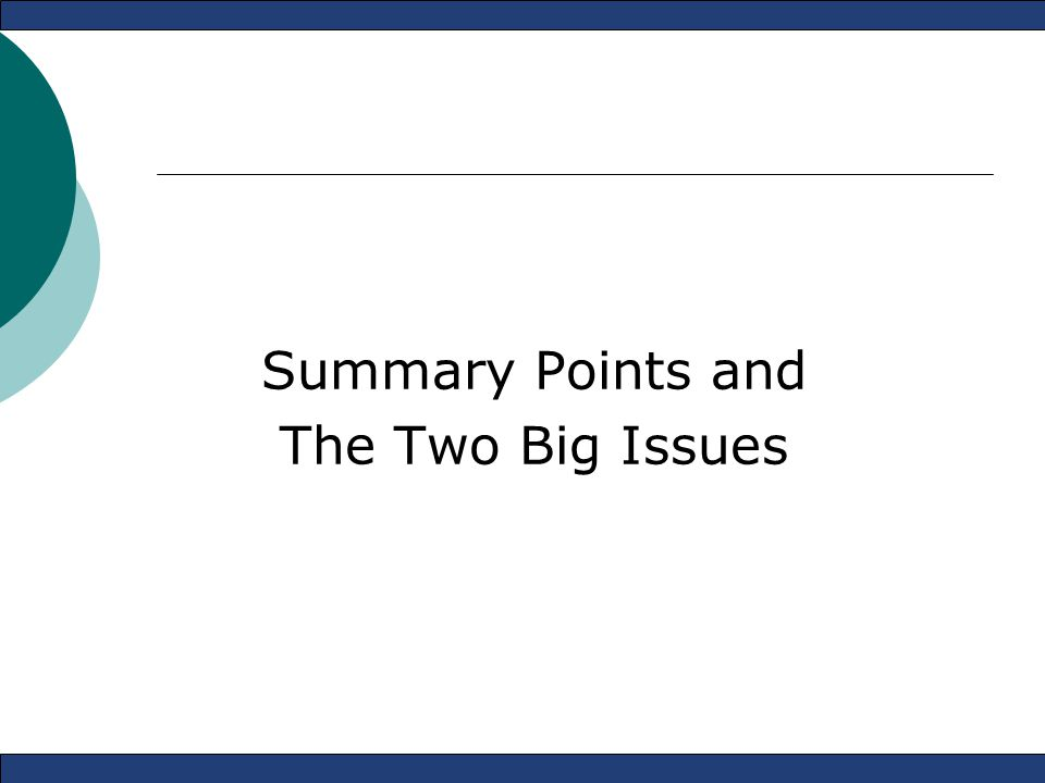 Summary Points and The Two Big Issues