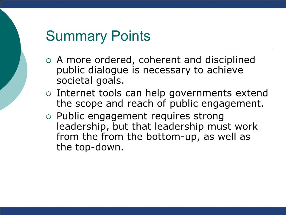 Summary Points  A more ordered, coherent and disciplined public dialogue is necessary to achieve societal goals.  Internet tools can help government