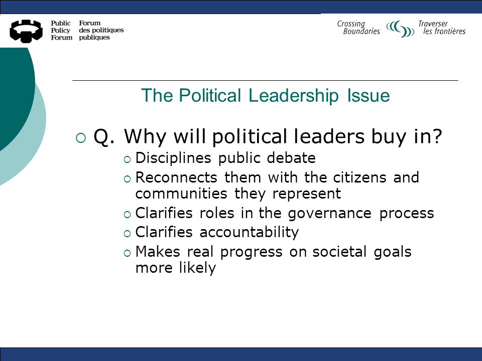 The Political Leadership Issue  Q.Why will political leaders buy in.
