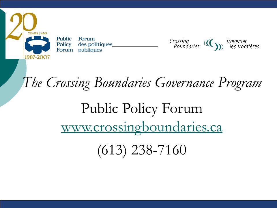 The Crossing Boundaries Governance Program Public Policy Forum www.crossingboundaries.ca (613) 238-7160