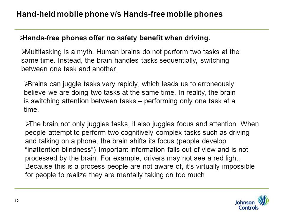 12 Hand-held mobile phone v/s Hands-free mobile phones  Hands-free phones offer no safety benefit when driving.