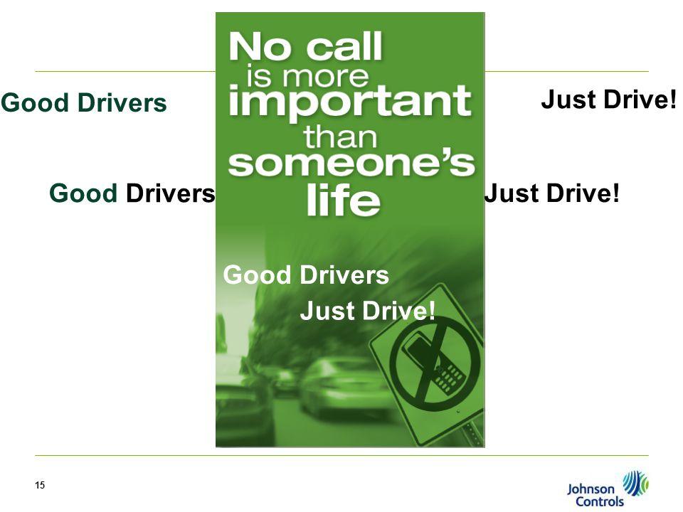 15 Good Drivers Just Drive! Good Drivers Just Drive! Good Drivers