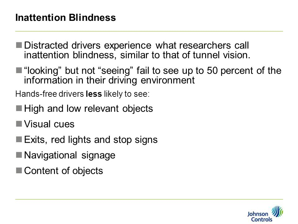 Inattention Blindness Distracted drivers experience what researchers call inattention blindness, similar to that of tunnel vision.