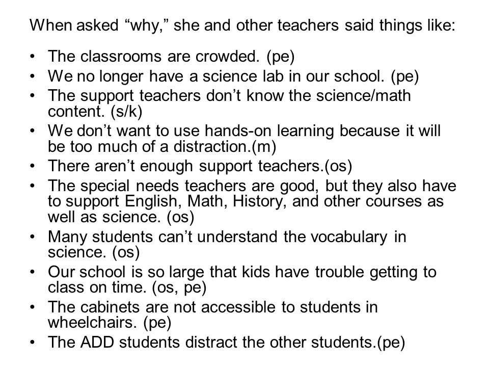When asked why, she and other teachers said things like: The classrooms are crowded.