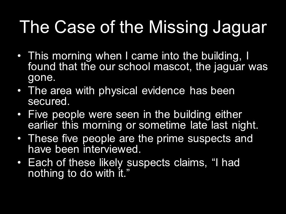 The Case of the Missing Jaguar This morning when I came into the building, I found that the our school mascot, the jaguar was gone.