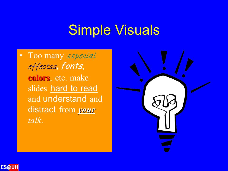 Simple Visuals Make sure that the text is large enough to read The purpose of the slide is to give the audience a structure, as something to jog their
