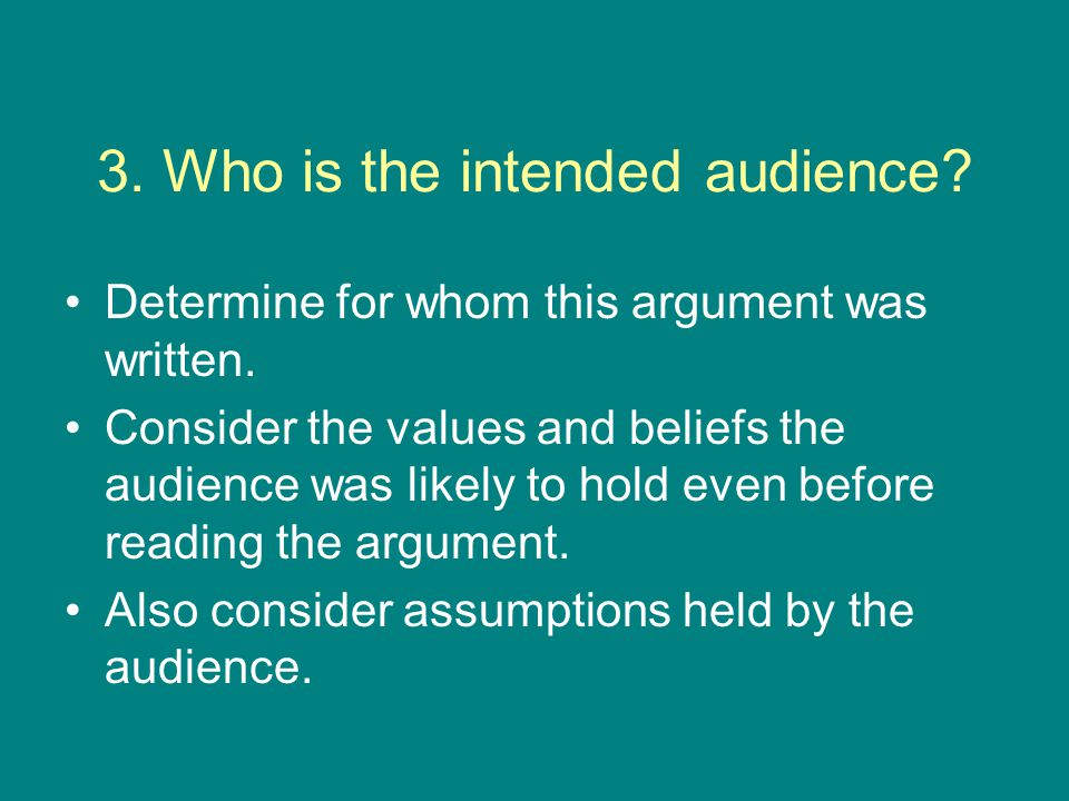 3. Who is the intended audience. Determine for whom this argument was written.