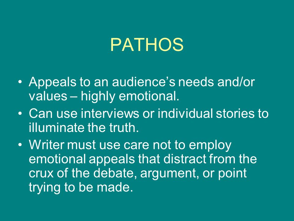 PATHOS Appeals to an audience's needs and/or values – highly emotional.