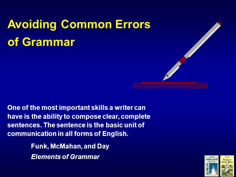 Avoiding Common Errors of Grammar One of the most important skills a writer can have is the ability to compose clear, complete sentences.