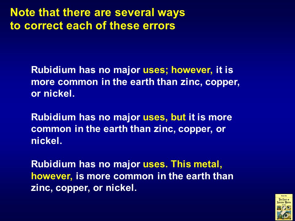 Note that there are several ways to correct each of these errors Rubidium has no major uses; however, it is more common in the earth than zinc, copper, or nickel.