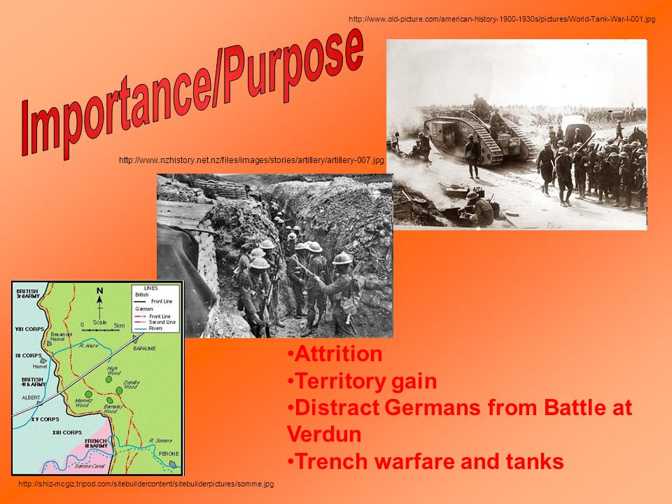 Attrition Territory gain Distract Germans from Battle at Verdun Trench warfare and tanks http://www.old-picture.com/american-history-1900-1930s/pictures/World-Tank-War-I-001.jpg http://www.nzhistory.net.nz/files/images/stories/artillery/artillery-007.jpg http://shiz-mcgiz.tripod.com/sitebuildercontent/sitebuilderpictures/somme.jpg