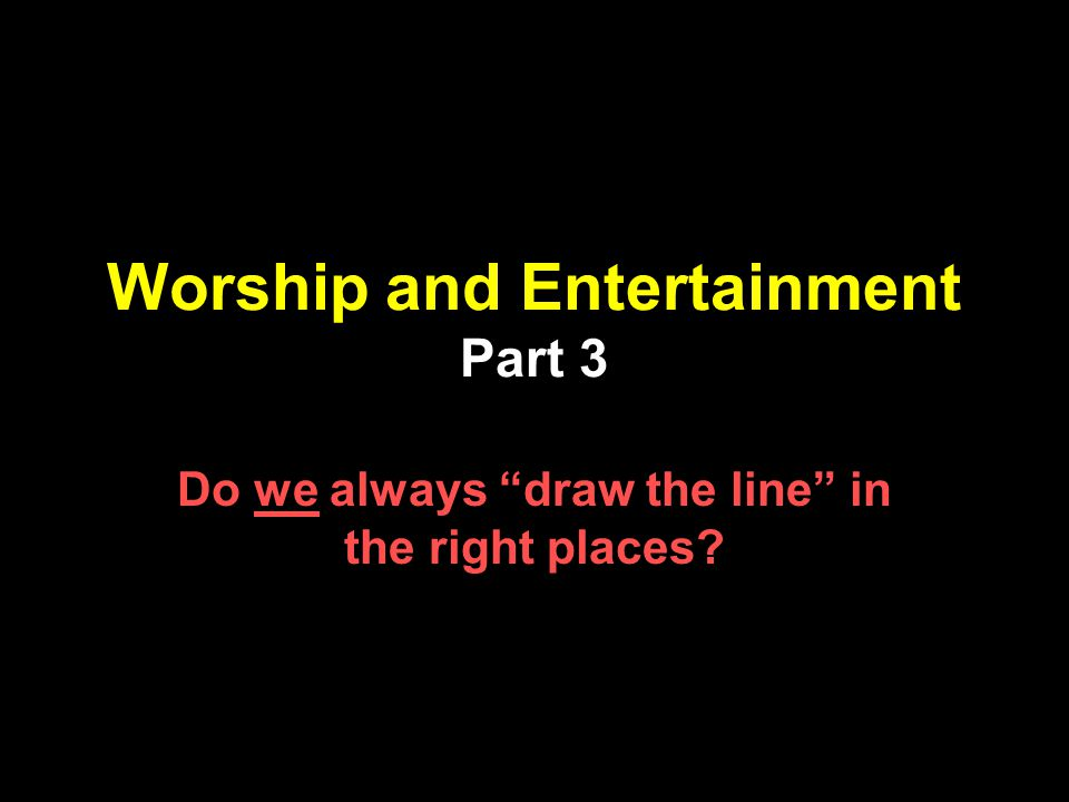 Why do we sing the songs and the way we do.Is it really for us or for Him.