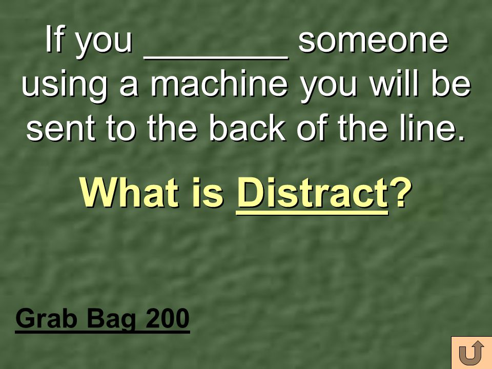 If you _______ someone using a machine you will be sent to the back of the line.