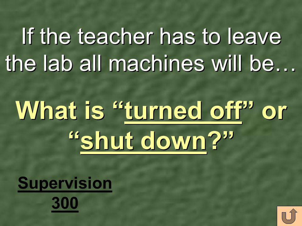 If the teacher has to leave the lab all machines will be… What is turned off or shut down? Supervision 300