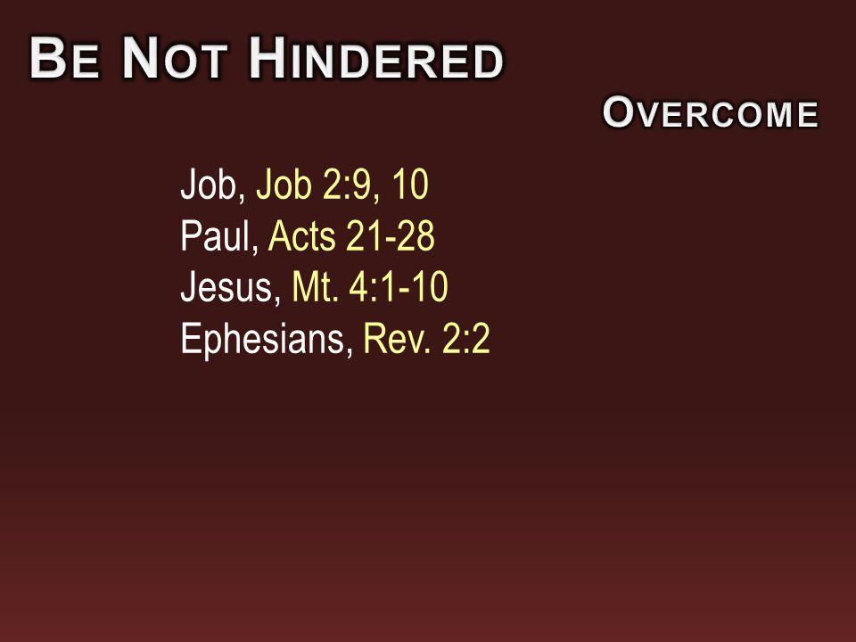 Job, Job 2:9, 10 Paul, Acts 21-28 Jesus, Mt. 4:1-10 Ephesians, Rev. 2:2