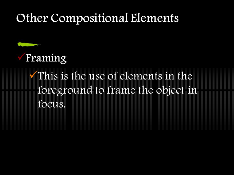 Other Compositional Elements Framing This is the use of elements in the foreground to frame the object in focus.