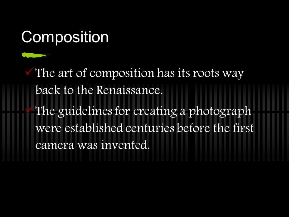 Composition The art of composition has its roots way back to the Renaissance. The guidelines for creating a photograph were established centuries befo