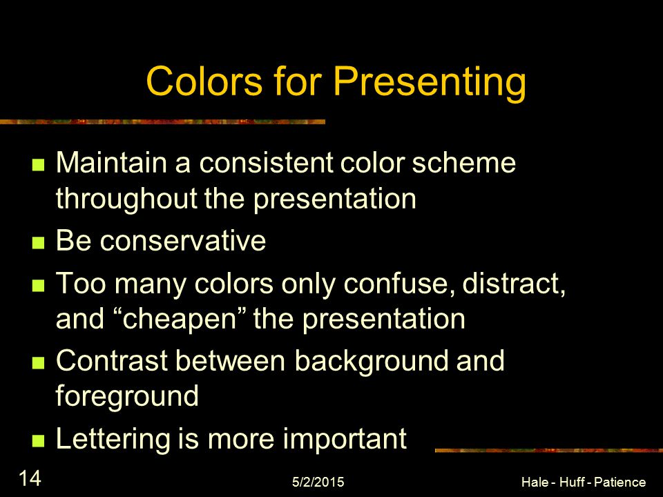 5/2/2015Hale - Huff - Patience 13 Colors for Presenting Dark Room – dark background Light Room – light background 35 mm slides – dark background Overheads – light background Handouts – light background This one has a light background to show the difference…