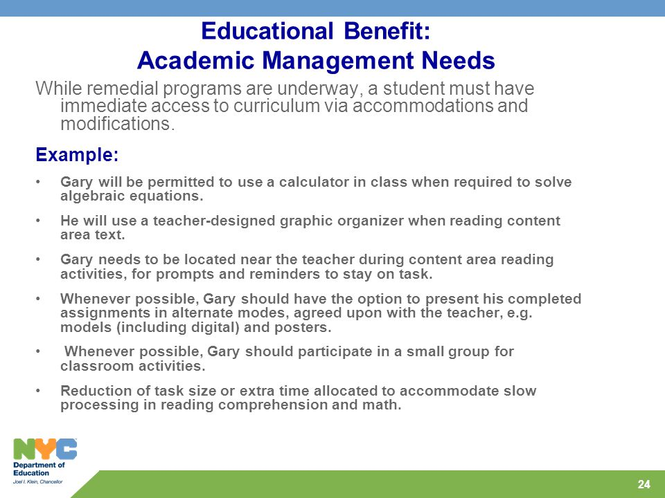 24 Educational Benefit: Academic Management Needs While remedial programs are underway, a student must have immediate access to curriculum via accommodations and modifications.
