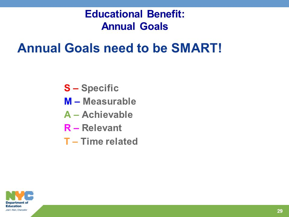29 Educational Benefit: Annual Goals Annual Goals need to be SMART.