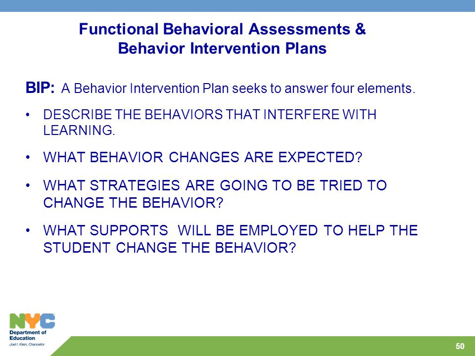 50 Functional Behavioral Assessments & Behavior Intervention Plans BIP: A Behavior Intervention Plan seeks to answer four elements.