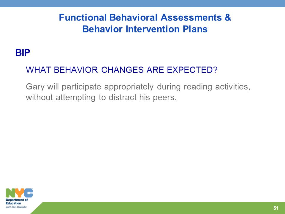 51 Functional Behavioral Assessments & Behavior Intervention Plans BIP WHAT BEHAVIOR CHANGES ARE EXPECTED.