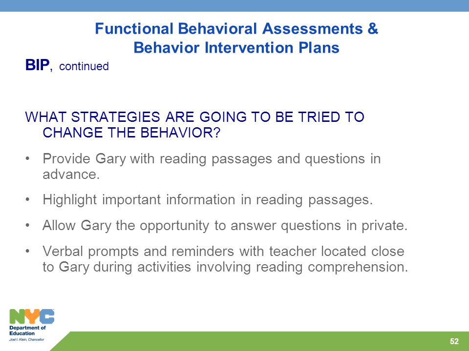 52 Functional Behavioral Assessments & Behavior Intervention Plans BIP, continued WHAT STRATEGIES ARE GOING TO BE TRIED TO CHANGE THE BEHAVIOR.