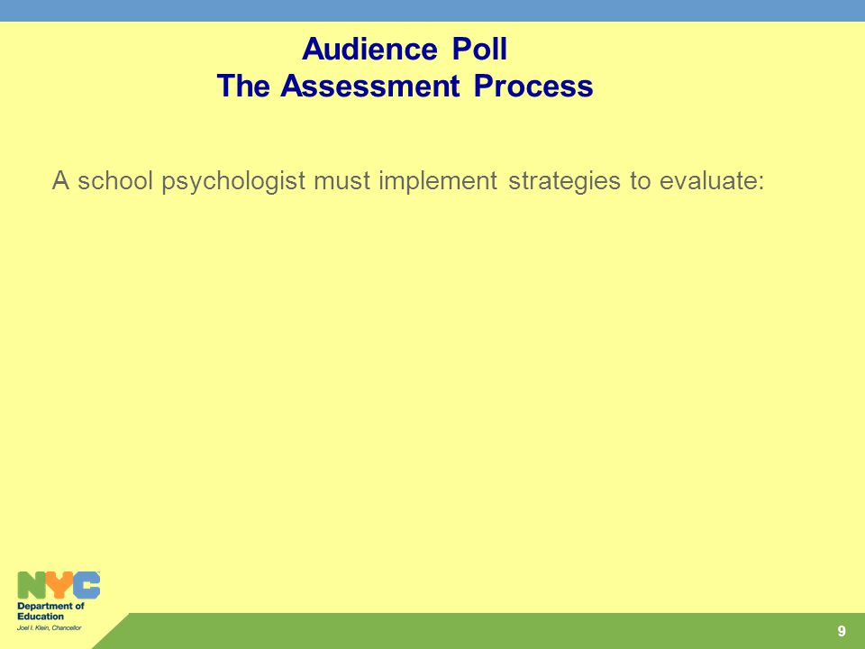 9 Audience Poll The Assessment Process A school psychologist must implement strategies to evaluate: