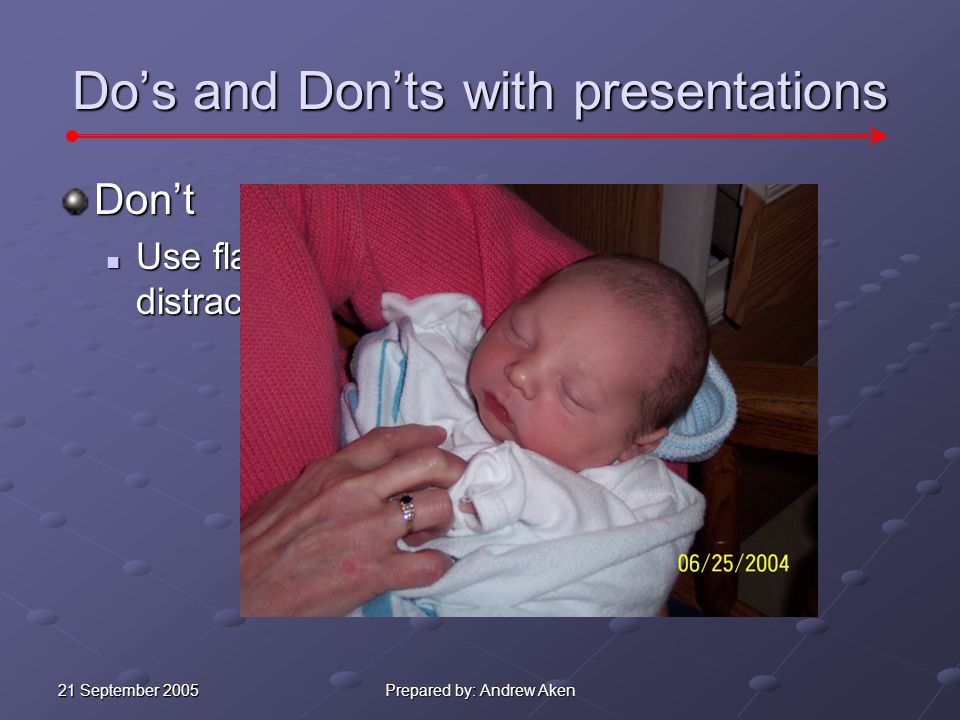 21 September 2005 Prepared by: Andrew Aken Do's and Don'ts with presentations Don't Express every word that you are going to say in the slides.
