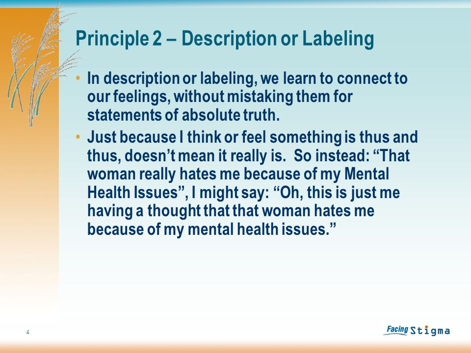 5 Principle 2 - Exercises Exercise A: Thought Labeling, we step outside of our normal way of getting caught up in our own thoughts and judgments about ourselves and others.