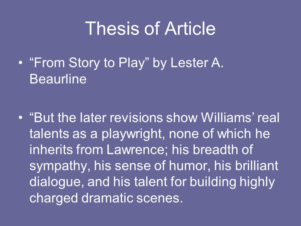"Thesis of Article ""From Story to Play"" by Lester A. Beaurline ""But the later revisions show Williams' real talents as a playwright, none of which he i"