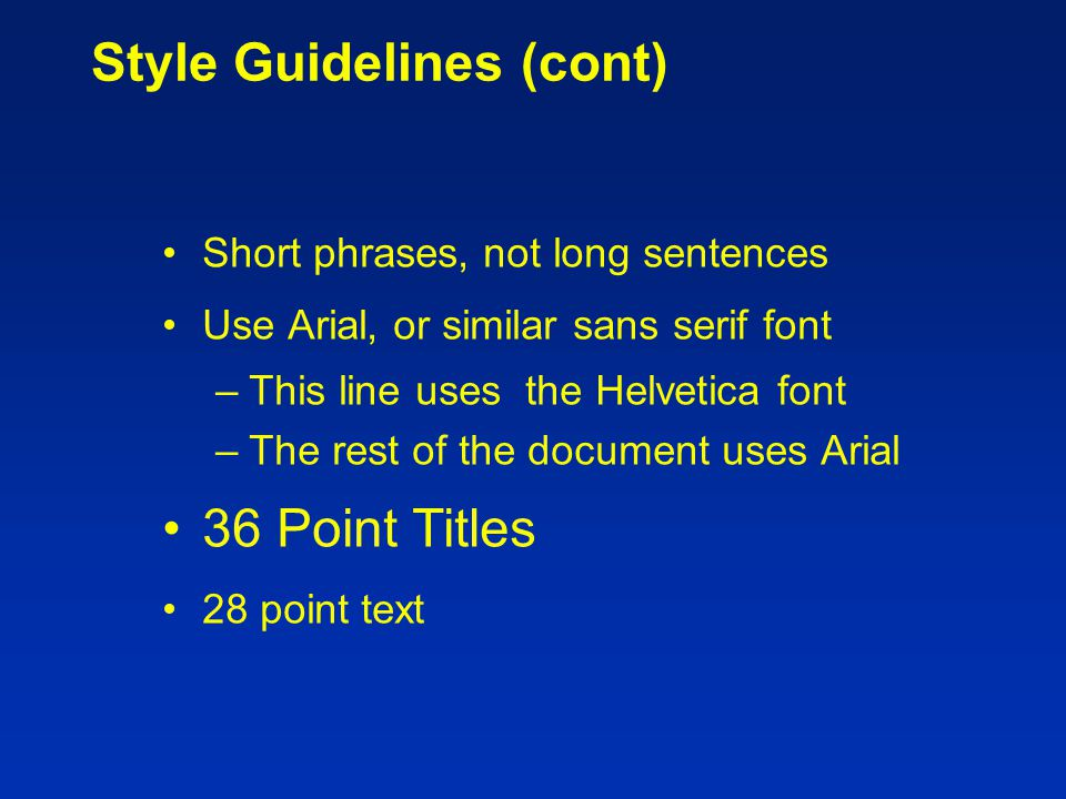 Style Guidelines Regular paper should have 15-20 slides, including 4 mandatory slides Short paper should have 12-15 slides, including 4 mandatory slides Each slide should have a title 9 lines max on a text slide 7 words max per line In File->Page Setup… window specify: –Slides sized for: On Screen Show –Slide orientation: Landscape High contrast: Light lettering/lines on a dark background