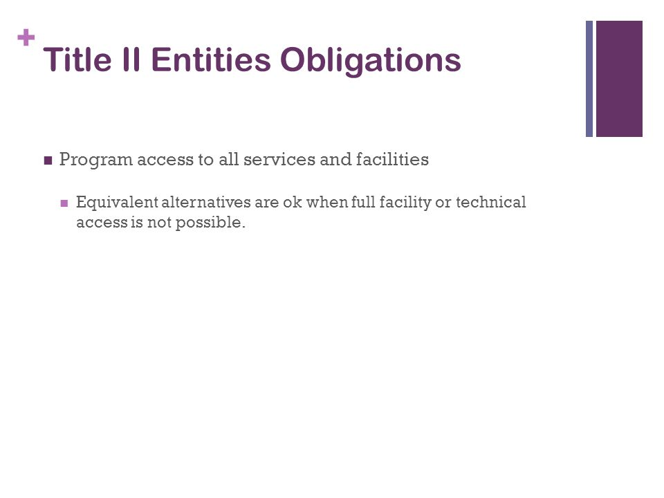 + Title II Entities Obligations Program access to all services and facilities Equivalent alternatives are ok when full facility or technical access is not possible.