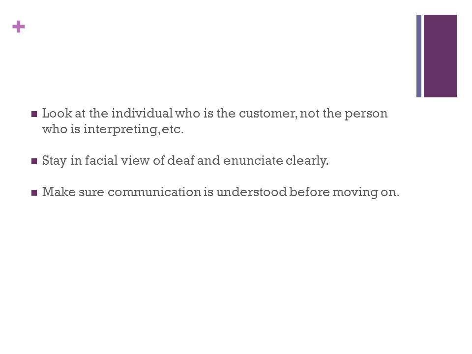 + Look at the individual who is the customer, not the person who is interpreting, etc.