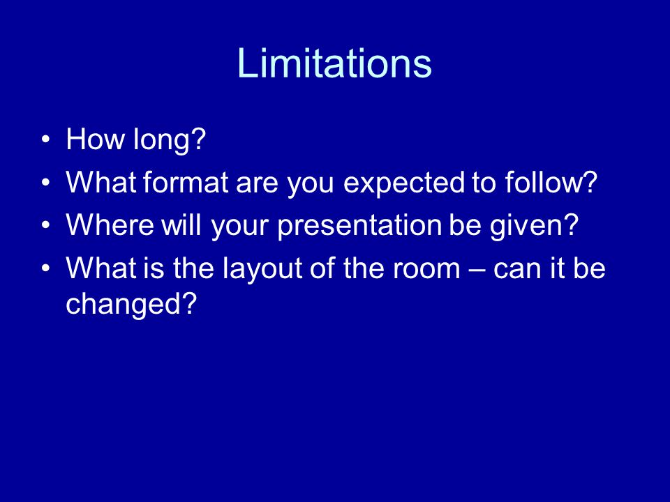 Limitations How long. What format are you expected to follow.