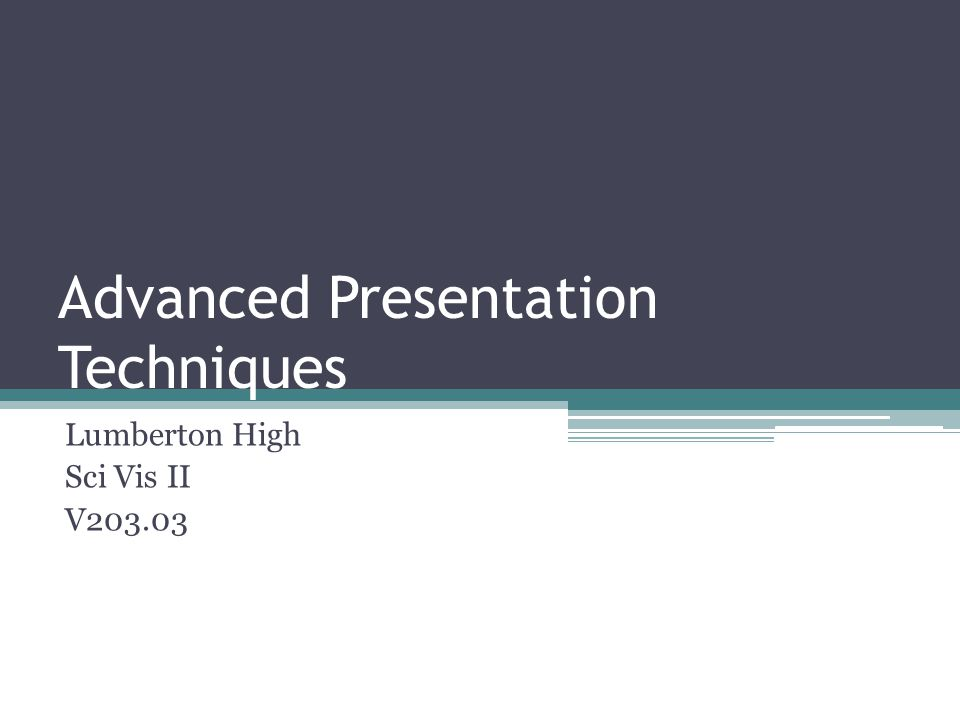 Advanced Presentation Techniques Lumberton High Sci Vis II V203.03